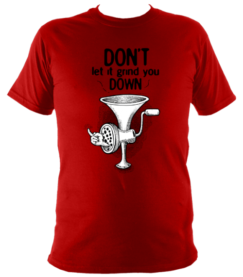 don't let it grind you down t shirt design