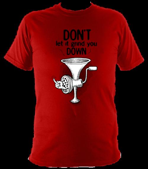 don't let it grind you down t shirt design